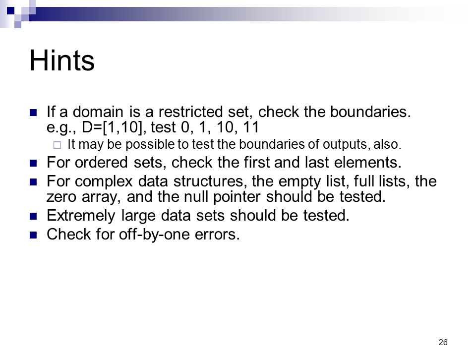 Hints If a domain is a restricted set, check the boundaries. e.g., D=[1,10], test 0, 1, 10, 11.